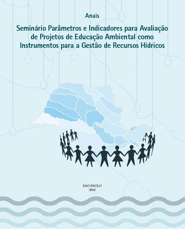 Anais Seminário Parâmetros e Indicadores para Avaliação de Projetos de Educação Ambiental como Instrumentos para a Gestão de Recursos Hídricos