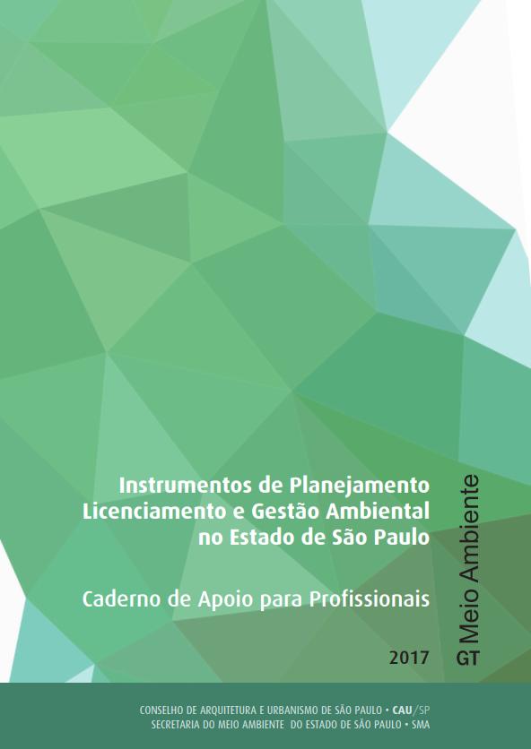 Instrumentos de Planejamento Licenciamento e Gestão Ambiental no Estado de São Paulo – Caderno de Apoio para Profissionais – 2017