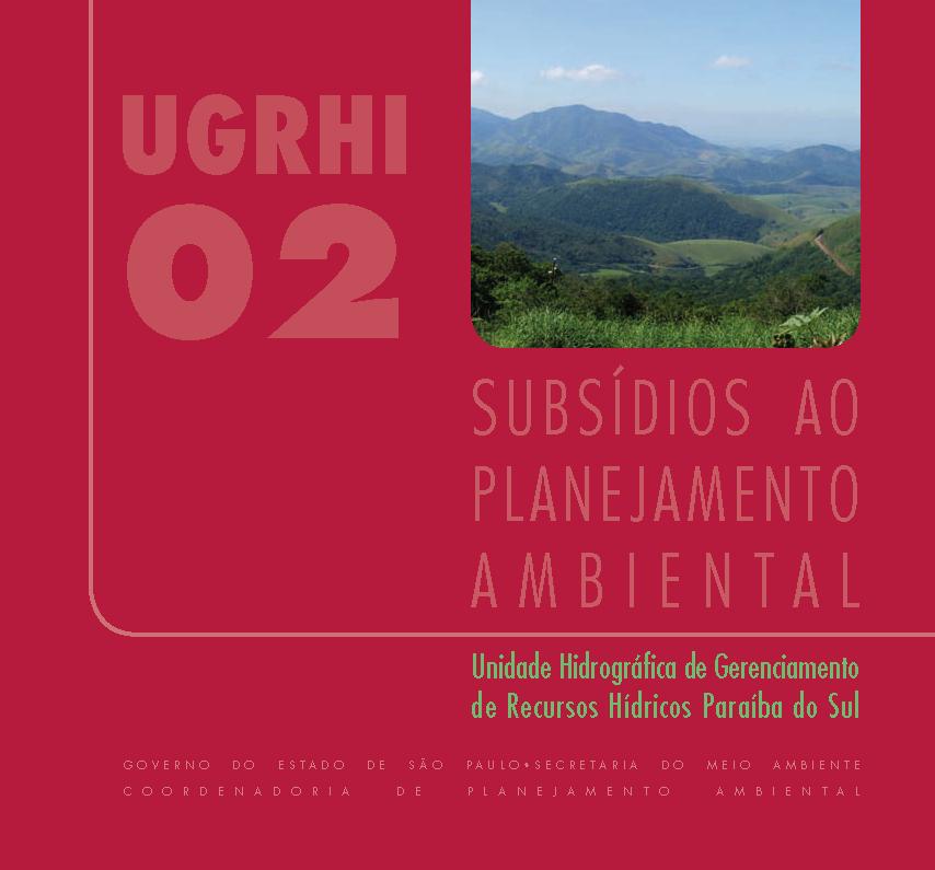 Subsídios ao Planejamento Ambiental da Unidade Hidrográfica de Gerenciamento de Recursos Hídricos Paraíba do Sul – UGRHI 02