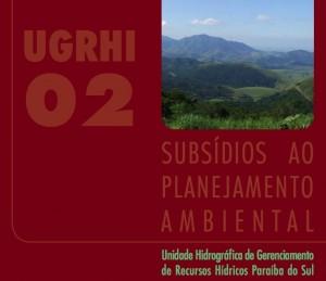Subsídios ao Planejamento Ambiental da Unidade Hidrográfica de Gerenciamento de Recursos Hídricos Paraíba do Sul – UGRHI 02O